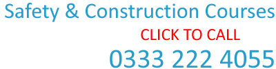 Safety and Construction Courses click to call 0333 222 4055